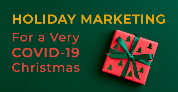 Holiday Marketing For A Very COVID-19 Christmas